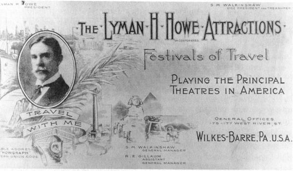Lyman H. Howe Attractions, Festivals of Travel, playing the Principal Theaters of America. General Offices, 175-177 West River Street, Wilkes Barre, Pennsylvania. Includes an image of Lyman H. Howe that has a caption reading Travel with me. Different destinations are lightly faded into the background.