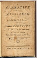 A Narrative of the Late Massacres in Lancaster County . . . (1764). '