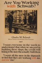 "An image of Schwab at the steel plant sits above the caption which reads, Charles M. Schwab, Director of the emergency Fleet Corporation says, ""I want everyone in the yards to understand that when we succeed in building these ships, the credit will belong to the men who actually built them. I want all of the men in the shipyards to feel that they are working with me, not for me."""